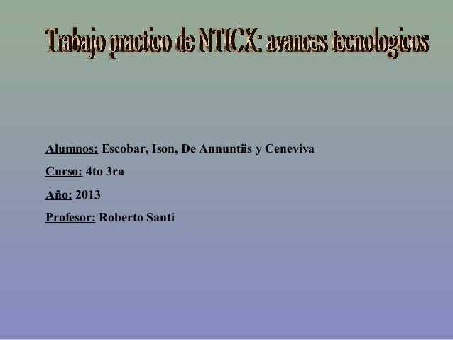 Alumnos: Escobar, Ison, De Annuntiis y Ceneviva Curso: 4to 3ra Año: 2013 Profesor: Roberto Santi