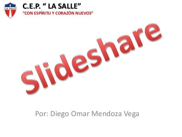 """C.E.P. """" LA SALLE"""" """"CON ESPÍRITU Y CORAZÓN NUEVOS""""  Por: Diego Omar Mendoza Vega"""