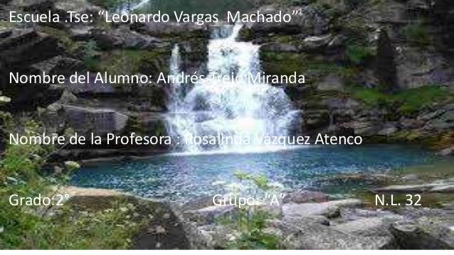 "Escuela .Tse: ""Leonardo Vargas Machado""  Nombre del Alumno: Andrés Trejo Miranda  Nombre de la Profesora : Rosalinda Vázqu..."