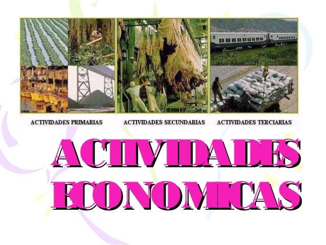 ACTIVIDADESACTIVIDADES ECONOMICASECONOMICAS