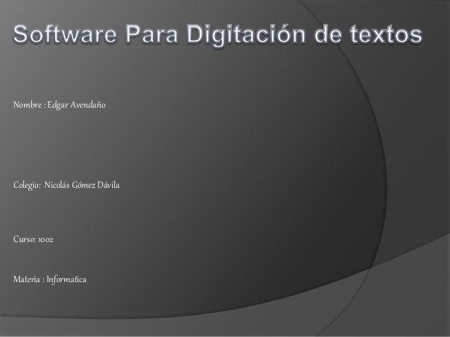 Nombre : Edgar Avendaño Colegio: Nicolás Gómez Dávila Curso: 1002 Materia : Informatica