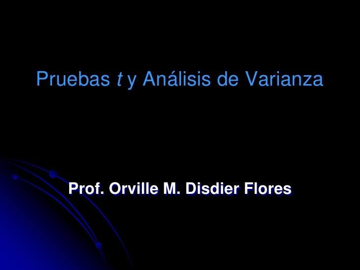 Pruebas t y Análisis de Varianza        Prof. Orville M. Disdier Flores