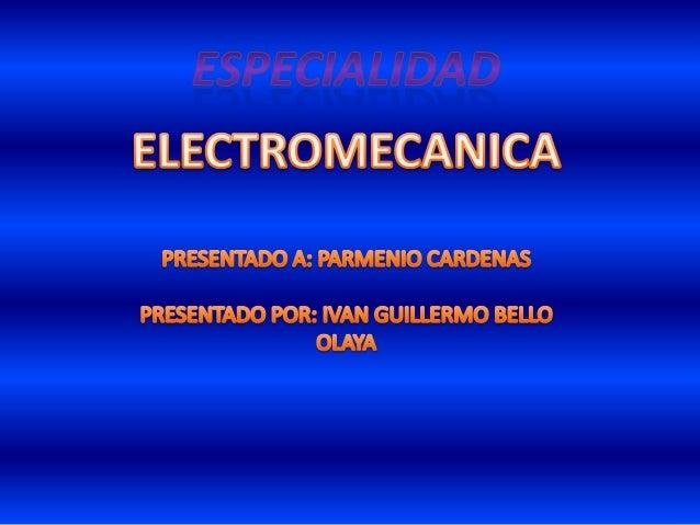 TEMAS 1.Definicion de la electromecánica 2.Historia de la electromecánica 3.Para que sirve la electromecánica SUBTEMAS 1.M...