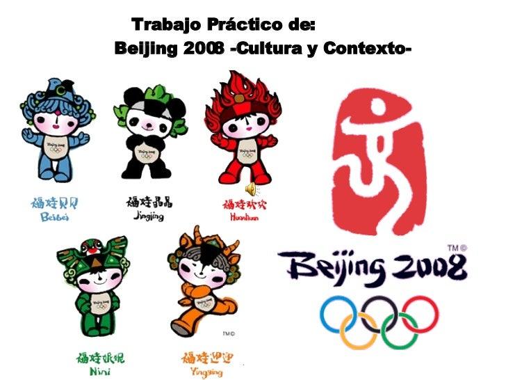 Trabajo Práctico de:    Beijing 2008 -Cultura y Contexto-