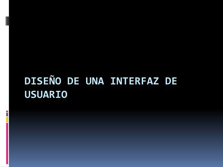 DISEÑO DE UNA INTERFAZ DEUSUARIO
