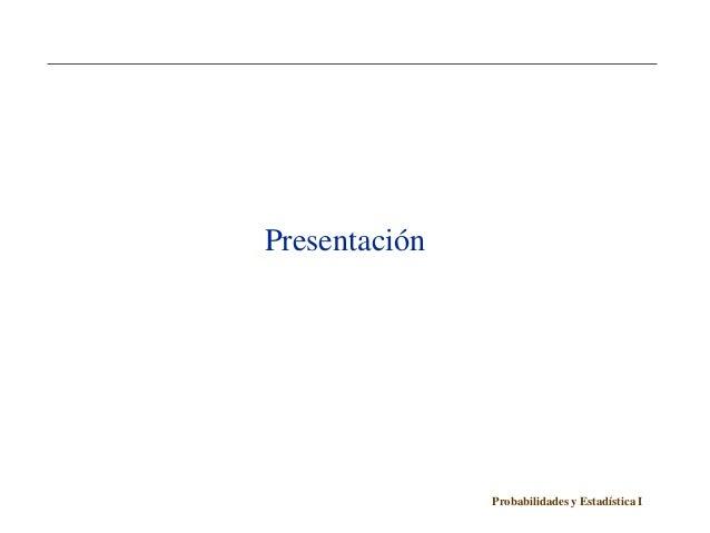 Presentación               Probabilidades y Estadística I