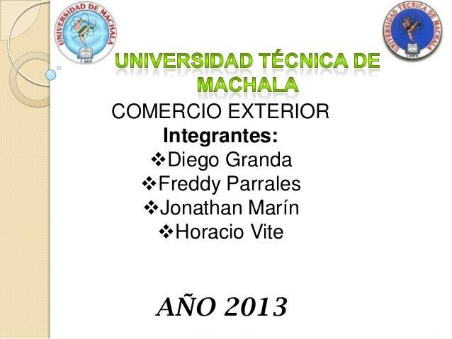 COMERCIO EXTERIOR Integrantes: Diego Granda Freddy Parrales Jonathan Marín Horacio Vite AÑO 2013