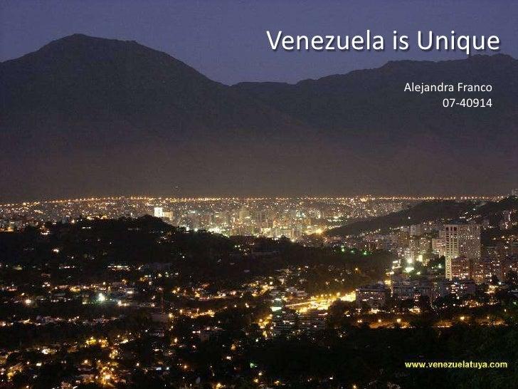 Venezuela is Unique<br />Alejandra Franco 07-40914<br />