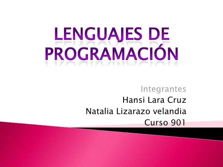 Lenguajes de <br />programación<br />Integrantes <br />Hansi Lara Cruz <br />Natalia Lizarazo velandia<br />Curso 901<br />