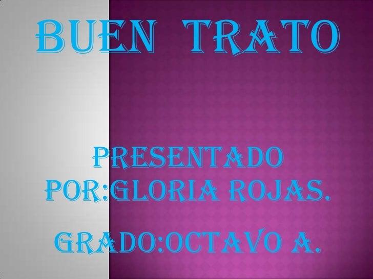 Buen  Trato<br />Presentado POR:GLORIA ROJAS.<br />GRADO:OCTAVO A.<br />