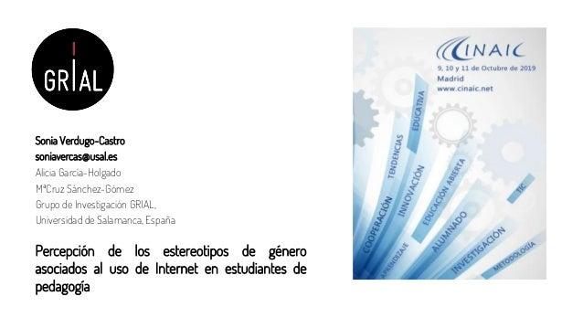 Sonia Verdugo-Castro soniavercas@usal.es Alicia Garc�a-Holgado M�Cruz S�nchez-G�mez Grupo de Investigaci�n GRIAL, Universi...