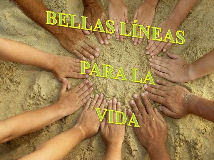 BELLAS LÍNEAS<br /> PARA LA<br /> VIDA<br />