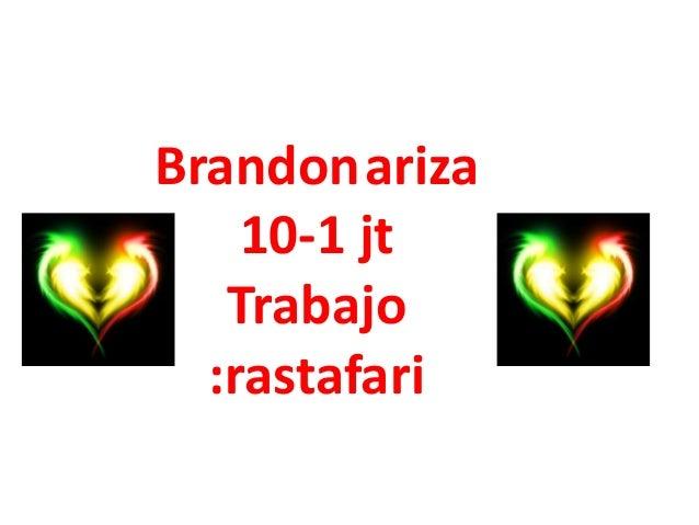 Brandonariza 10-1 jt Trabajo :rastafari