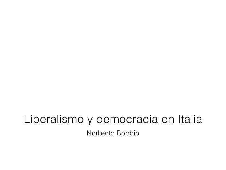 Liberalismo y democracia en Italia           Norberto Bobbio