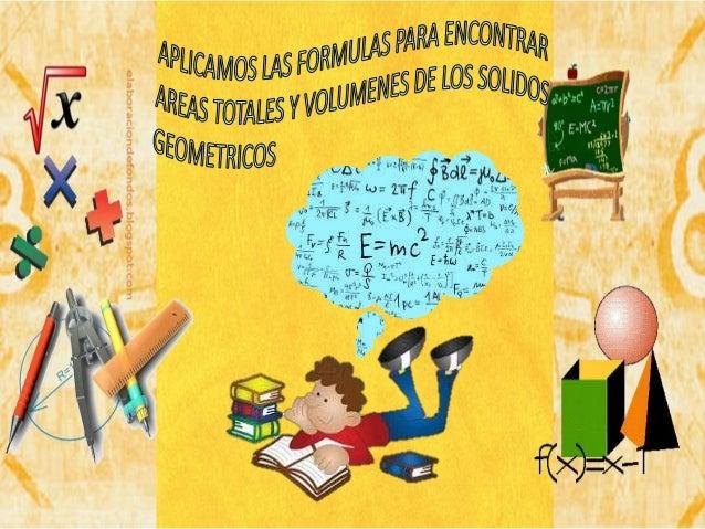 ÁREAS Y VOLUMENES DE LAS FIGURAS SOLIDAS GEOMETRICAS