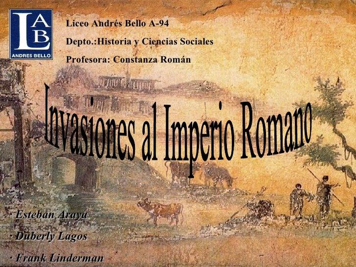 Liceo Andrés Bello A-94 Depto.:Historia y Ciencias Sociales Profesora: Constanza Román · Esteban Araya · Duberly Lagos · F...