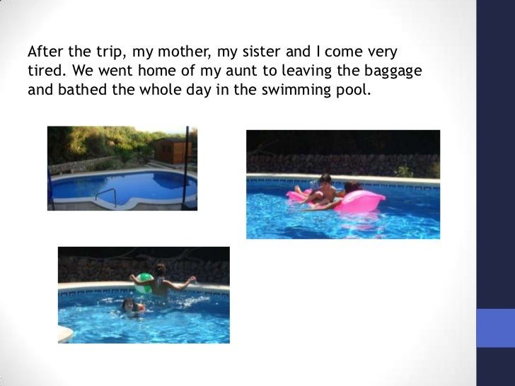 After the trip, my mother, my sister and I come very tired. We went home of my aunt to leaving the baggage and bathed the ...
