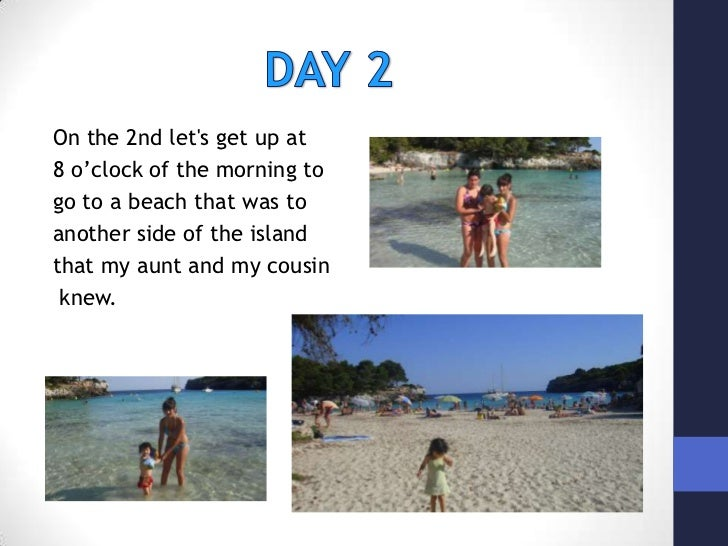 DAY 2<br />On the 2nd let's get up at <br />8 o'clock of the morning to <br />go to a beach that was to <br ...