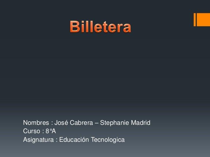 Nombres : José Cabrera – Stephanie MadridCurso : 8°AAsignatura : Educación Tecnologica