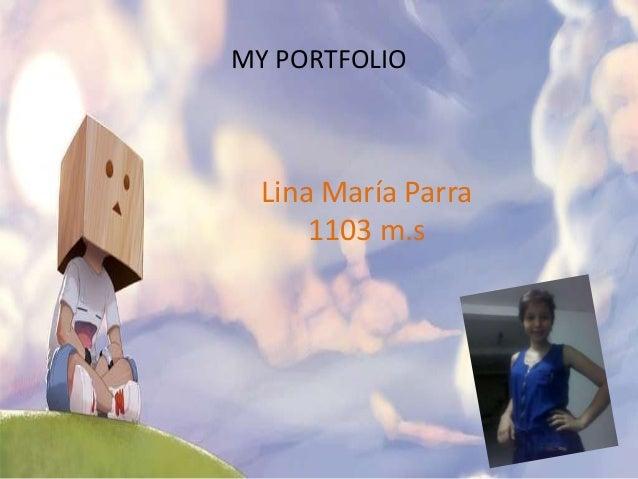 MY PORTFOLIO  Lina María Parra      1103 m.s