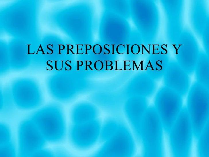 LAS PREPOSICIONES Y SUS PROBLEMAS