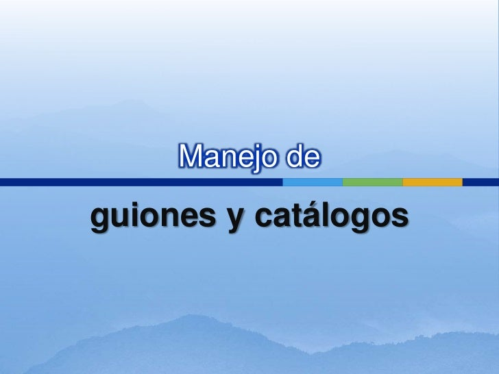 Manejo de<br />guiones y catálogos<br />