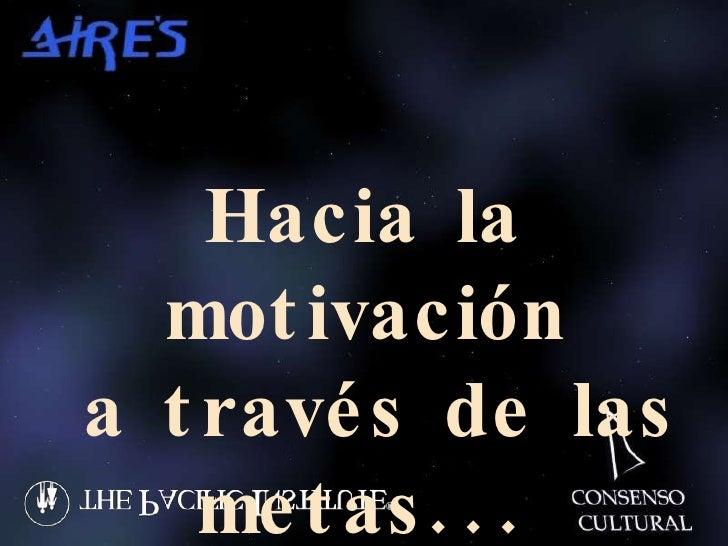 Hacia la motivación a través de las metas...