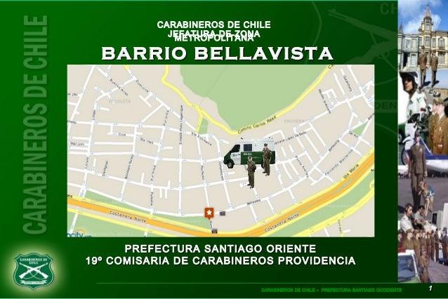 11CARABINEROS DE CHILE – PREFECTURA SANTIAGO OCCIDENTE CARABINEROS DE CHILE JEFATURA DE ZONAMETROPOLITANA BARRIO BELLAVIST...