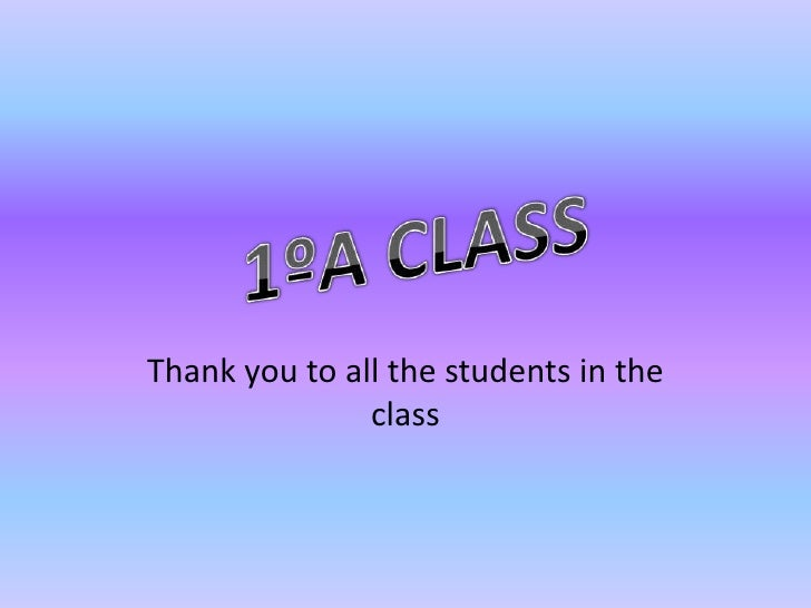 Thankyoutoallthestudents in theclass<br />1ºA CLASS<br />