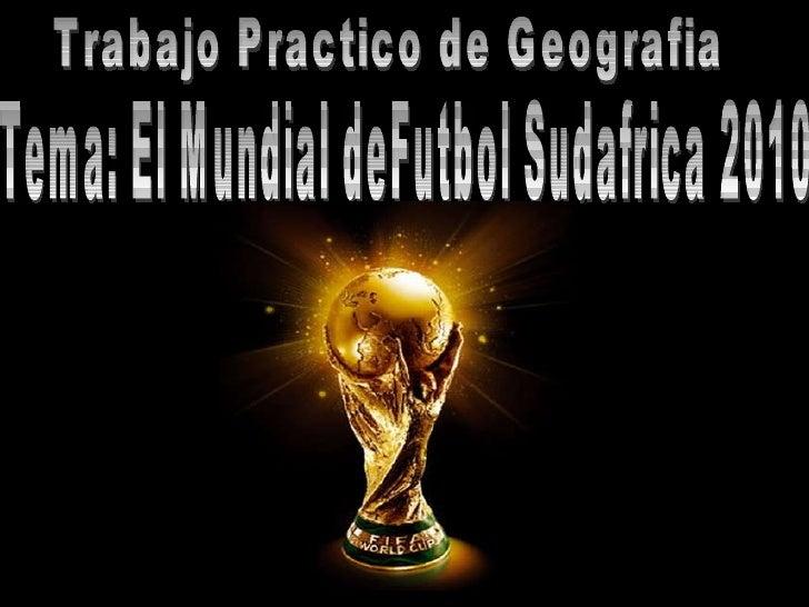 Trabajo Practico de Geografia Tema: El Mundial deFutbol Sudafrica 2010