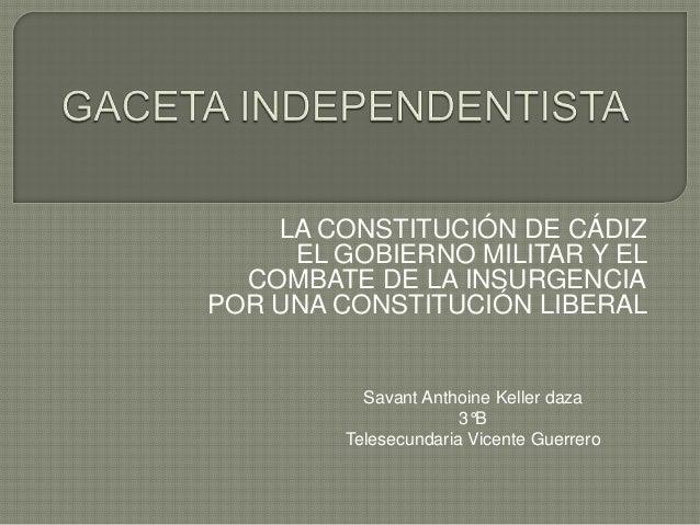 LA CONSTITUCIÓN DE CÁDIZ EL GOBIERNO MILITAR Y EL COMBATE DE LA INSURGENCIA POR UNA CONSTITUCIÓN LIBERAL  Savant Anthoine ...