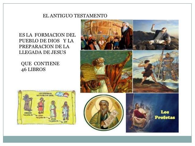 EL ANTIGUO TESTAMENTO  ES LA FORMACION DEL  PUEBLO DE DIOS Y LA  PREPARACION DE LA  LLEGADA DE JESUS  QUE CONTIENE  46 LIB...