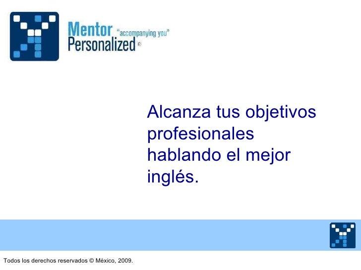 Alcanza tus objetivos profesionales hablando el mejor inglés. Todos los derechos reservados  © México, 2009.