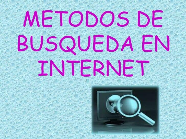 METODOS DEBUSQUEDA EN  INTERNET