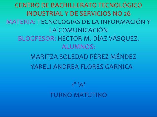 CENTRO DE BACHILLERATO TECNOLÓGICO INDUSTRIAL Y DE SERVICIOS NO 26 MATERIA: TECNOLOGIAS DE LA INFORMACIÓN Y LA COMUNICACIÓ...