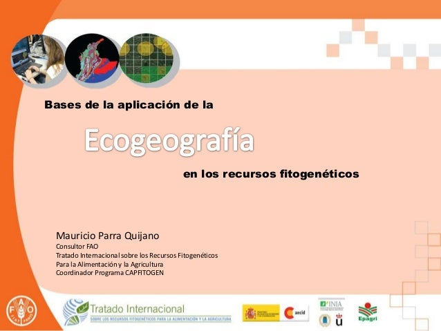 Bases de la aplicación de la en los recursos fitogenéticos Mauricio Parra Quijano Consultor FAO Tratado Internacional sobr...