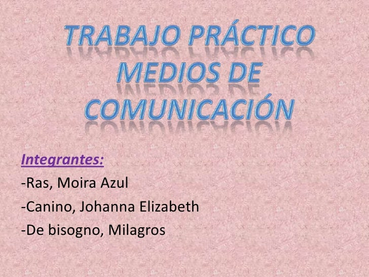 Integrantes:-Ras, Moira Azul-Canino, Johanna Elizabeth-De bisogno, Milagros