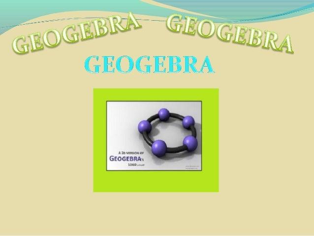 ¿Qué es Geogebra?Es un programa interactivo en el que se reúne geometría, álgebra y cálculo.Puede ser usado tanto en mat...