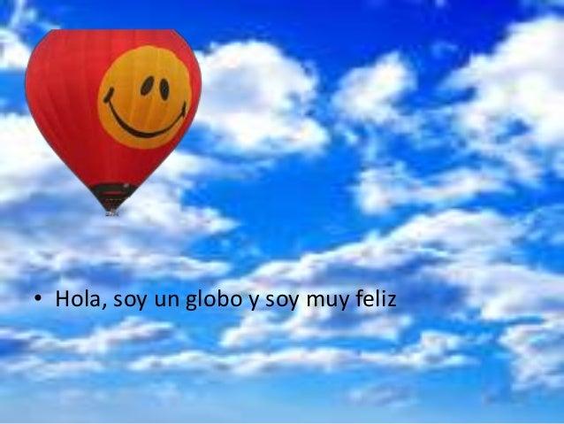 • Hola, soy un globo y soy muy feliz