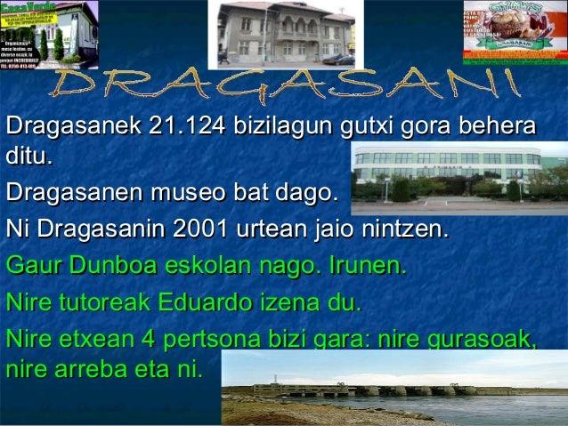 Dragasanek 21.124 bizilagun gutxi gora beheraditu.Dragasanen museo bat dago.Ni Dragasanin 2001 urtean jaio nintzen.Gaur Du...