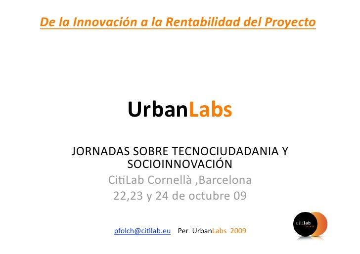DelaInnovaciónalaRentabilidaddelProyecto                    UrbanLabs      JORNADASSOBRETECNOCIUDADANIAY     ...