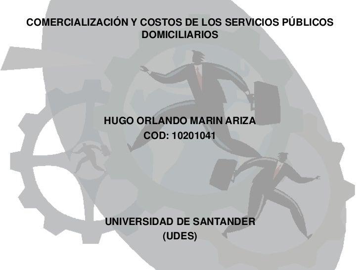 COMERCIALIZACIÓN Y COSTOS DE LOS SERVICIOS PÚBLICOS                   DOMICILIARIOS            HUGO ORLANDO MARIN ARIZA   ...