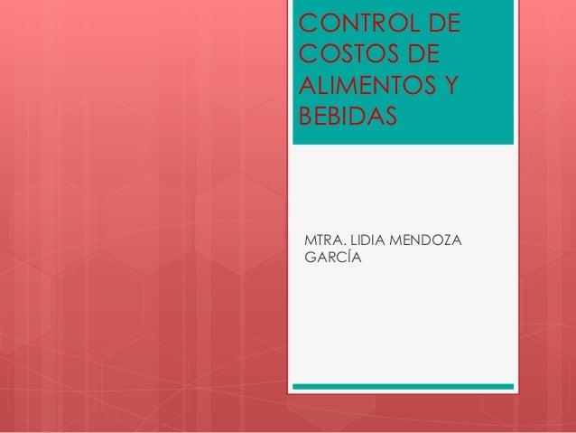 CONTROL DECOSTOS DEALIMENTOS YBEBIDASMTRA. LIDIA MENDOZAGARCÍA