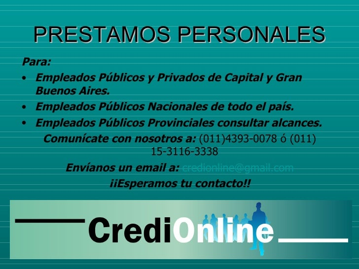 PRESTAMOS PERSONALES <ul><li>Para: </li></ul><ul><li>Empleados Públicos y Privados de Capital y Gran Buenos Aires.  </li><...