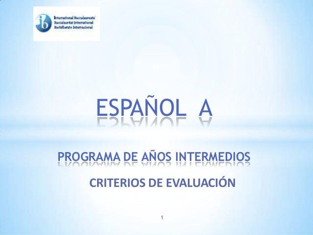 CRITERIOS DE EVALUACIÓN ESPAÑOL A PROGRAMA DE AÑOS INTERMEDIOS 1