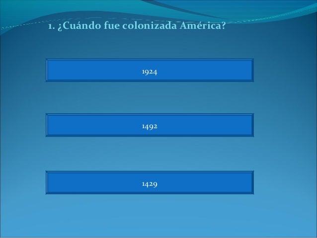 1. ¿Cuándo fue colonizada América?  1924  1492  1429