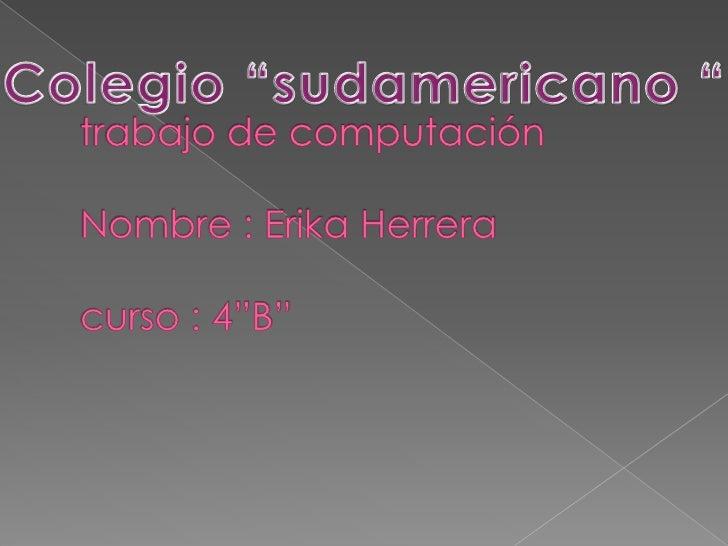 """trabajo de computación Nombre : Erika Herreracurso : 4""""B""""<br />Colegio """"sudamericano """"<br />"""