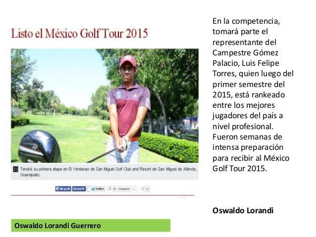 En la competencia, tomará parte el representante del Campestre Gómez Palacio, Luis Felipe Torres, quien luego del primer s...