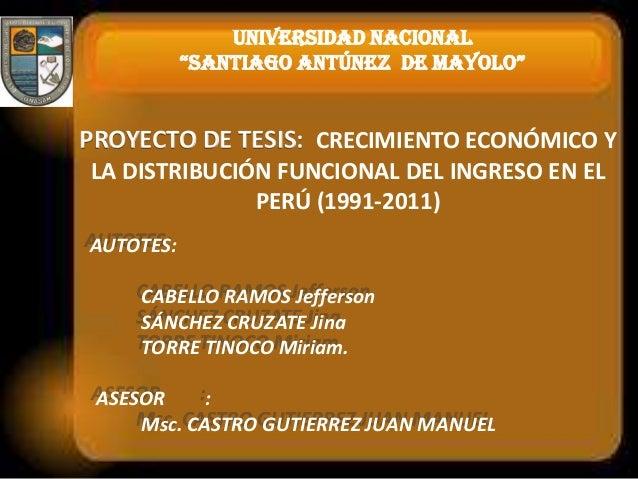 """UNIVERSIDAD NACIONAL""""SANTIAGO ANTÚNEZ DE MAYOLO""""PROYECTO DE TESIS: CRECIMIENTO ECONÓMICO YLA DISTRIBUCIÓN FUNCIONAL DEL IN..."""