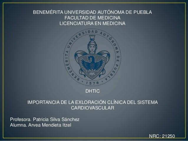 BENEMÉRITA UNIVERSIDAD AUTÓNOMA DE PUEBLA FACULTAD DE MEDICINA LICENCIATURA EN MEDICINA DHTIC IMPORTANCIA DE LA EXLORACIÓN...